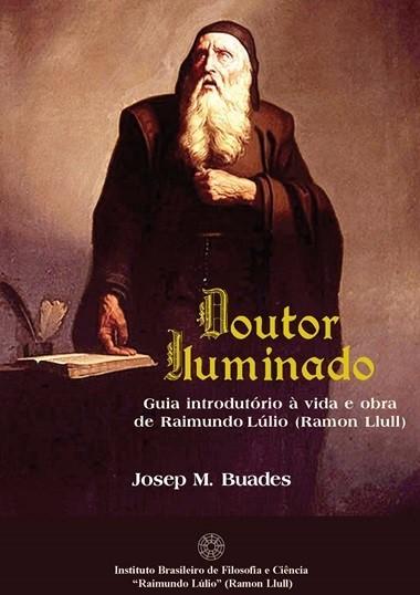 DOUTOR ILUMINADO: Guia introdutório à vida e obra de Raimundo Lúlio (Ramon Llull) (ebook português)