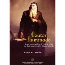 DOUTOR ILUMINADO: Guia introdutório à vida e obra de Raimundo Lúlio (Ramon Llull)